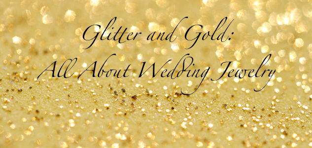 Glitter and Gold: All About Wedding Jewelry | Bridal Looks | Occasions by M&K