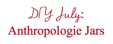 DIY July: Anthopologie Jars   Occasions by M&K LLC